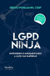 LGPD Ninja - entendendo e implantando a LGPD nas empresas