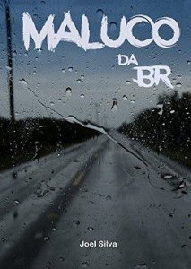 Maluco da BR autor Joel Silva
