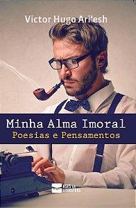 Minha Alma Imoral: Poesias e Pensamentos - autor Victor Hugo Ari'esh
