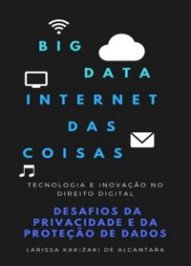 Big Data e IoT: Desafios da Privacidade e da Proteção de Dados no Direito Digital - autora Larissa de Alcantara
