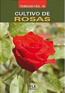Cultivo de rosas - autor Paulo Tadeu Vital de Siqueira, Edivaldo Casarini e Roberto Jun Takane