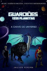 Guardiões dos Planetas: A Chave do Universo - autor Jailson dos Santos Pereira