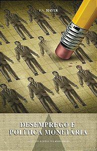 Desemprego e política monetária - autor F.A. Hayek