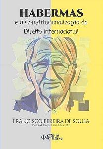 Habermas e a constitucionalização do Direito Internacional - autor Francisco Pereira de Sousa