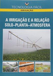 A irrigação e a relação solo-planta-atmosfera - autor Gilson Pereira Silva, Dalmir Kuhn e Aureo Silva de Oliveira