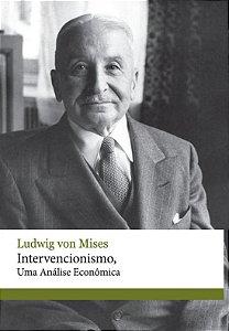 Intervencionismo, uma análise econômica - autor Ludwig von Mises