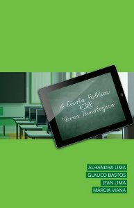 A escola pública e as novas tecnologias - autores Alhandra Lima; Glauco Bastos; Jean Lima; Márcia Viana