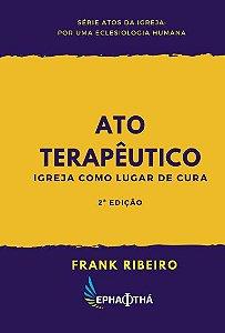 Ato Terapêutico: igreja como lugar de cura - autor Frank Ribeiro