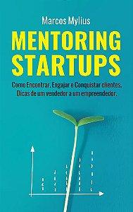 Mentoring Startups: como encontrar, engajar e conquistar clientes - autor Marcos Mylius