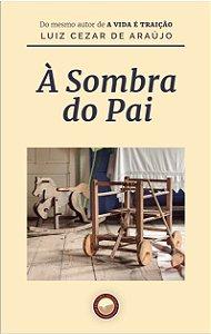 À Sombra do Pai - autor Luiz Cezar de Araújo