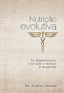Nutrição Evolutiva: fundamentos para a evolução individual e do planeta - autor Dr. Gabriel Cousens
