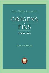 Origens e Fins - autor Otto Maria Carpeaux