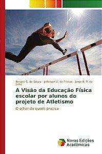 A Visão da Educação Física escolar por alunos do projeto de Atletismo