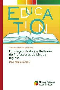 Formação, Prática e Reflexão de Professores de Língua Inglesa:
