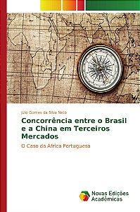 Concorrência entre o Brasil e a China em Terceiros Mercados