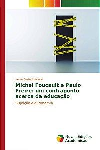 Michel Foucault e Paulo Freire: um contraponto acerca da educação