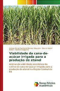 Viabilidade da cana-de- açúcar irrigada para a produção de etanol