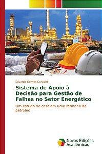 Sistema de Apoio à Decisão para Gestão de Falhas no Setor Energético