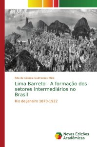 Lima Barreto - A formação dos setores intermediários no Brasil