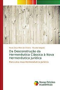 Da Desconstrução da Hermenêutica Clássica à Nova Hermenêutica Jurídica