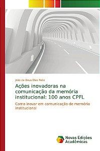 Ações inovadoras na comunicação da memória institucional: 100 anos CPFL