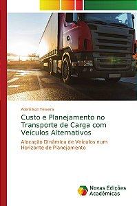 Custo e Planejamento no Transporte de Carga com Veículos Alternativos