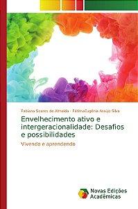 Envelhecimento ativo e intergeracionalidade: Desafios e possibilidades