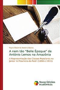 """A nem tão """"Belle Époque"""" de Antônio Lemos na Amazônia"""