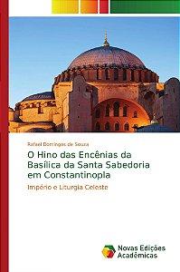 O Hino das Encênias da Basílica da Santa Sabedoria em Constantinopla