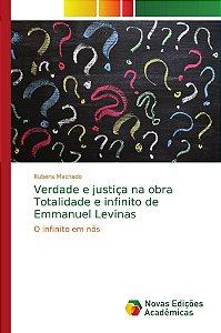 Verdade e justiça na obra Totalidade e infinito de Emmanuel Levinas