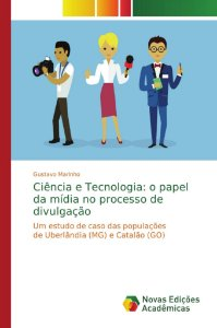Ciência e Tecnologia: o papel da mídia no processo de divulgação
