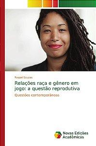 Relações raça e gênero em jogo: a questão reprodutiva