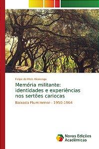 Memória militante: identidades e experiências nos sertões cariocas