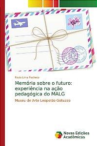 Memória sobre o futuro: experiência na ação pedagógica do MALG