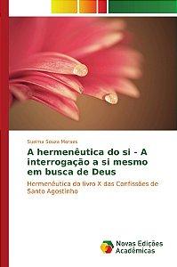 A hermenêutica do si - A interrogação a si mesmo em busca de Deus