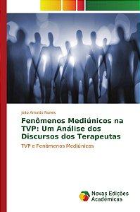 Fenômenos Mediúnicos na TVP: Um Análise dos Discursos dos Terapeutas