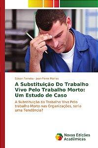 A Substituição Do Trabalho Vivo Pelo Trabalho Morto: Um Estudo de Caso