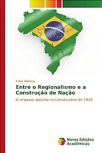 Entre o Regionalismo e a Construção de Nação