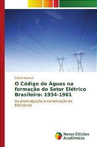 O Código de Águas na formação do Setor Elétrico Brasileiro: 1934-1961