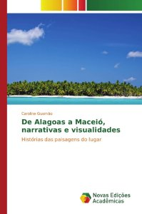 De Alagoas a Maceió, narrativas e visualidades