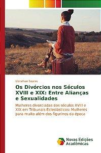 Os Divórcios nos Séculos XVIII e XIX: Entre Alianças e Sexualidades