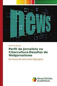 Perfil do Jornalista na Cibercultura:Desafios do Webjornalismo