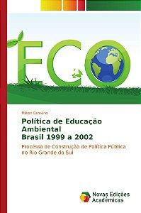 Política de Educação Ambiental Brasil 1999 a 2002