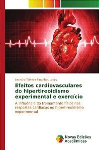Efeitos cardiovasculares do hipertireoidismo experimental e exercício