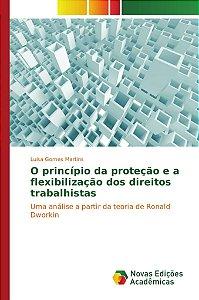 O princípio da proteção e a flexibilização dos direitos trabalhistas