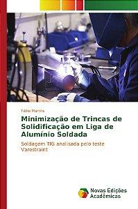 Minimização de Trincas de Solidificação em Liga de Alumínio Soldada