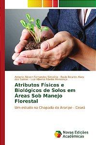 Atributos Físicos e Biológicos de Solos em Áreas Sob Manejo Florestal