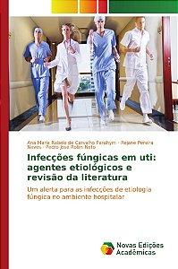 Infecções fúngicas em uti: agentes etiológicos e revisão da literatura