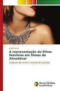 A representação do Ethos feminino em filmes de Almodóvar