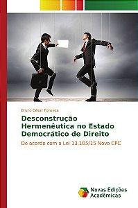 Desconstrução Hermenêutica no Estado Democrático de Direito